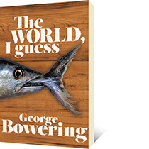The World, I Guess by George Bowering